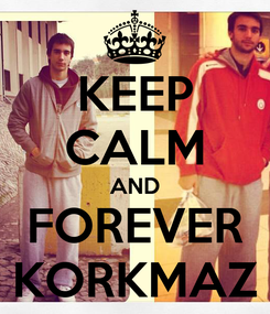 Poster: KEEP CALM AND FOREVER KORKMAZ