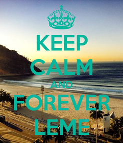 Poster: KEEP CALM AND FOREVER LEME