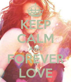 Poster: KEEP CALM AND FOREVER LOVE
