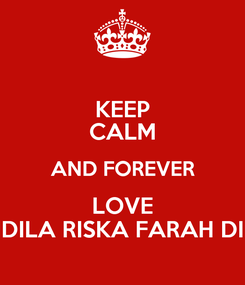 Poster: KEEP CALM AND FOREVER LOVE AUDILA RISKA FARAH DINA