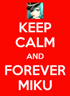 Poster: KEEP CALM AND FOREVER MIKU