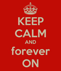 Poster: KEEP CALM AND forever ON
