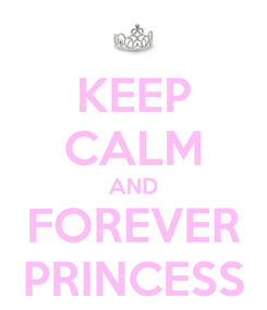 Poster: KEEP CALM AND FOREVER PRINCESS