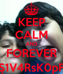 Poster: KEEP CALM AND FOREVER Ş1V4RsK0pF