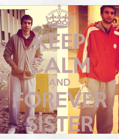 Poster: KEEP CALM AND FOREVER SİSTER
