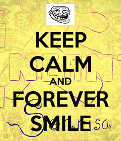 Poster: KEEP CALM AND FOREVER SMILE