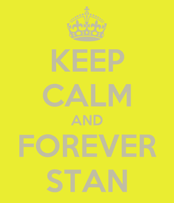 Poster: KEEP CALM AND FOREVER STAN