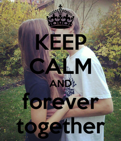 Poster: KEEP CALM AND forever together
