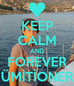 Poster: KEEP CALM AND FOREVER ÜMİTİONER
