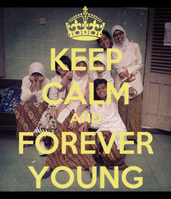 Poster: KEEP CALM AND FOREVER YOUNG