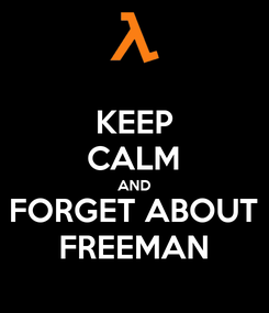 Poster: KEEP CALM AND FORGET ABOUT FREEMAN