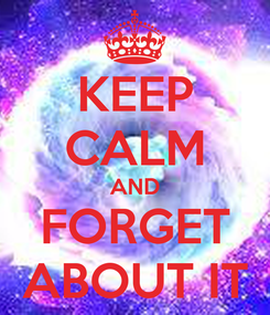 Poster: KEEP CALM AND FORGET ABOUT IT