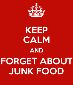 Poster: KEEP CALM AND FORGET ABOUT JUNK FOOD