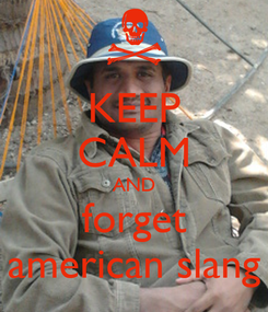 Poster: KEEP CALM AND forget american slang