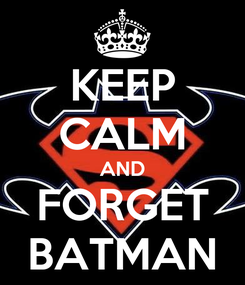 Poster: KEEP CALM AND FORGET BATMAN