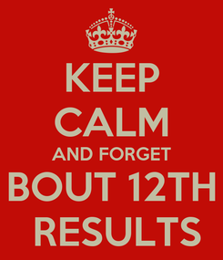 Poster: KEEP CALM AND FORGET BOUT 12TH  RESULTS