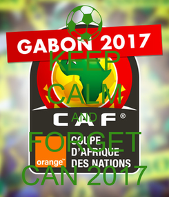 Poster: KEEP CALM AND FORGET CAN 2017