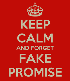 Poster: KEEP CALM AND FORGET FAKE PROMISE