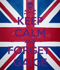 Poster: KEEP CALM AND FORGET  GAIGE