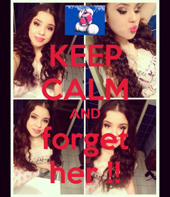 Poster: KEEP CALM AND forget her !!