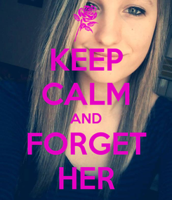Poster: KEEP CALM AND FORGET HER