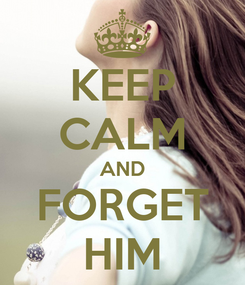Poster: KEEP CALM AND FORGET HIM
