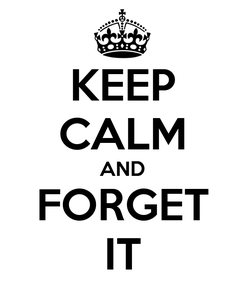 Poster: KEEP CALM AND FORGET IT