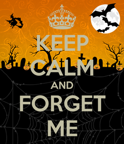 Poster: KEEP CALM AND FORGET ME
