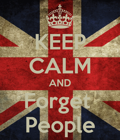 Poster: KEEP CALM AND Forget  People