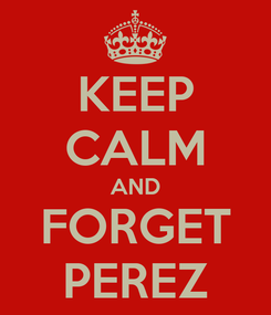 Poster: KEEP CALM AND FORGET PEREZ