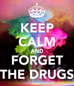 Poster: KEEP CALM AND FORGET THE DRUGS