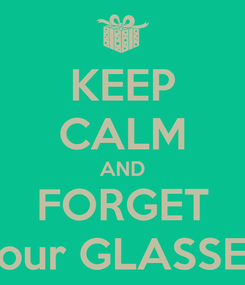 Poster: KEEP CALM AND FORGET your GLASSES
