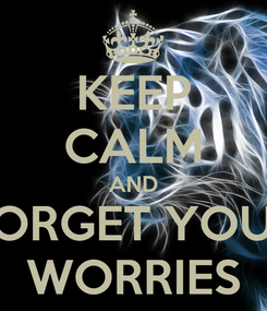Poster: KEEP CALM AND FORGET YOUR WORRIES