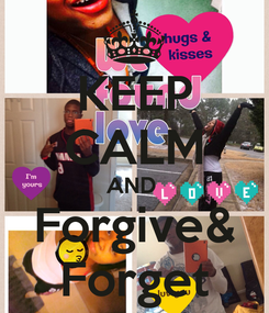 Poster: KEEP CALM AND  Forgive& Forget