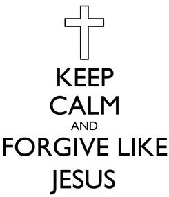 Poster: KEEP CALM AND FORGIVE LIKE JESUS