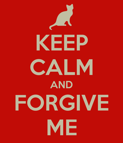 Poster: KEEP CALM AND FORGIVE ME