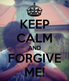 Poster: KEEP CALM AND FORGIVE ME!