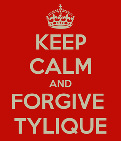Poster: KEEP CALM AND FORGIVE  TYLIQUE