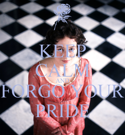 Poster: KEEP CALM AND FORGO YOUR PRIDE