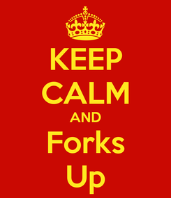 Poster: KEEP CALM AND Forks Up