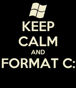 Poster: KEEP CALM AND FORMAT C: