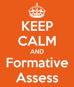 Poster: KEEP CALM AND Formative Assess