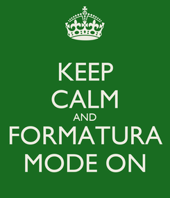Poster: KEEP CALM AND FORMATURA MODE ON