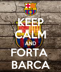 Poster: KEEP CALM AND FORTA  BARCA