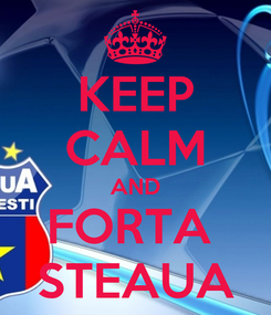Poster: KEEP CALM AND FORTA  STEAUA