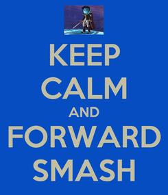 Poster: KEEP CALM AND FORWARD SMASH
