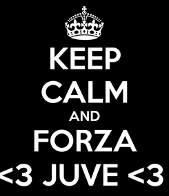 Poster: KEEP CALM AND FORZA <3 JUVE <3