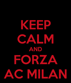 Poster: KEEP CALM AND FORZA AC MILAN