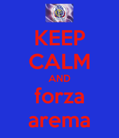 Poster: KEEP CALM AND forza arema