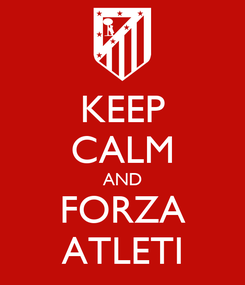 Poster: KEEP CALM AND FORZA ATLETI